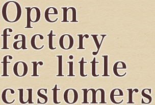 Open factory for little customers